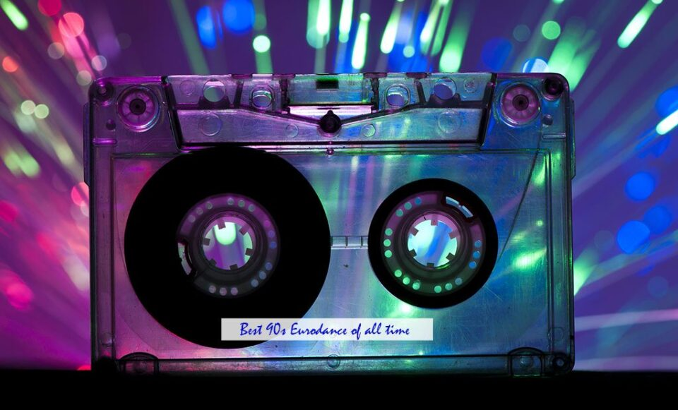Best 90s Eurodance of All Time