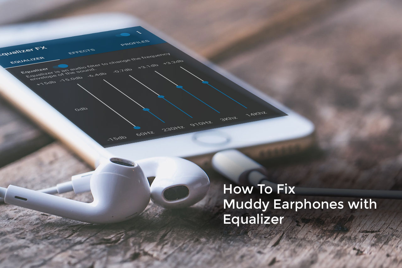 How To Fix Muddy Earphones With An Equalizer   IvanYolo