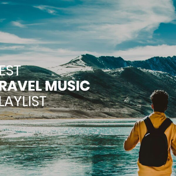 Best Travel Music Wanderlust Music Playlist