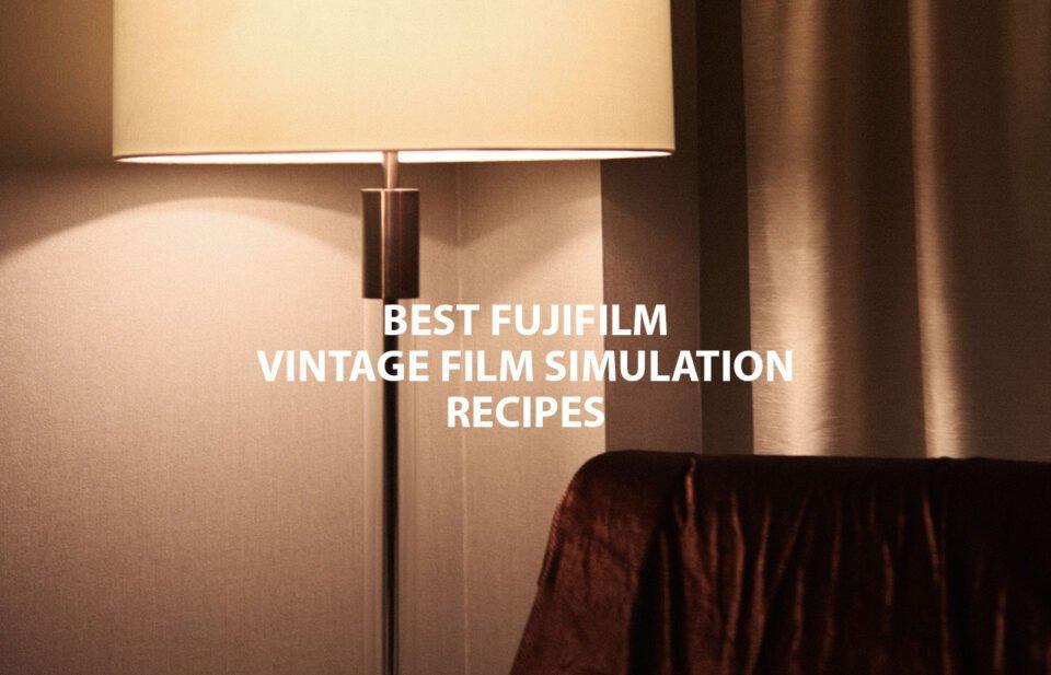 Fujifilm Vintage Film Simulation Recipes