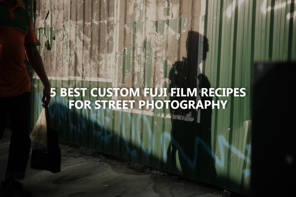 Best Fujifilm Custom Film Recipes Street Photography